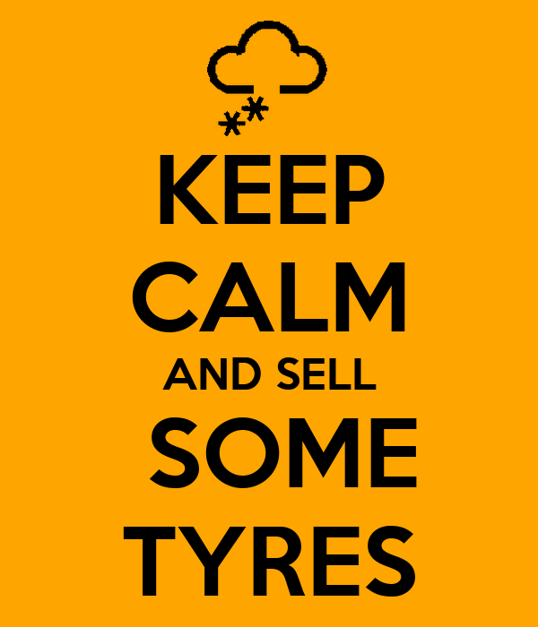 KEEP CALM AND SELL  SOME TYRES