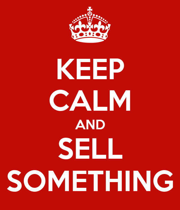 KEEP CALM AND SELL SOMETHING