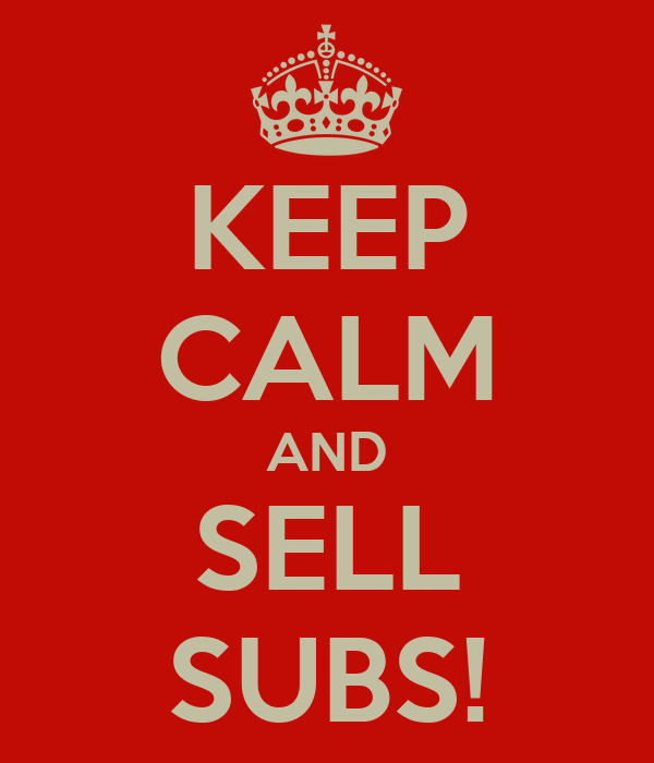 KEEP CALM AND SELL SUBS!