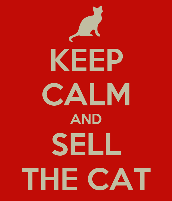 KEEP CALM AND SELL THE CAT