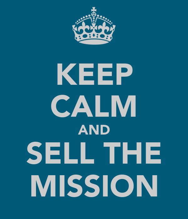 KEEP CALM AND SELL THE MISSION