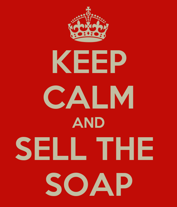 KEEP CALM AND SELL THE  SOAP