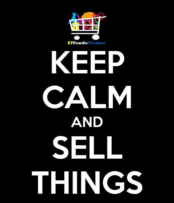 KEEP CALM AND SELL THINGS