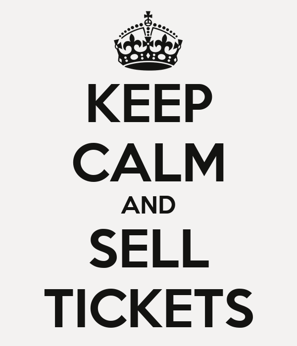 KEEP CALM AND SELL TICKETS