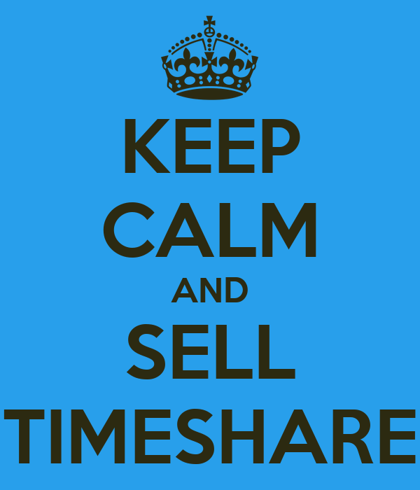 KEEP CALM AND SELL TIMESHARE