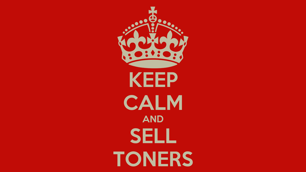 KEEP CALM AND SELL TONERS