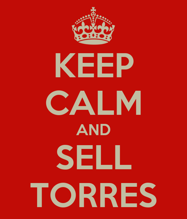 KEEP CALM AND SELL TORRES