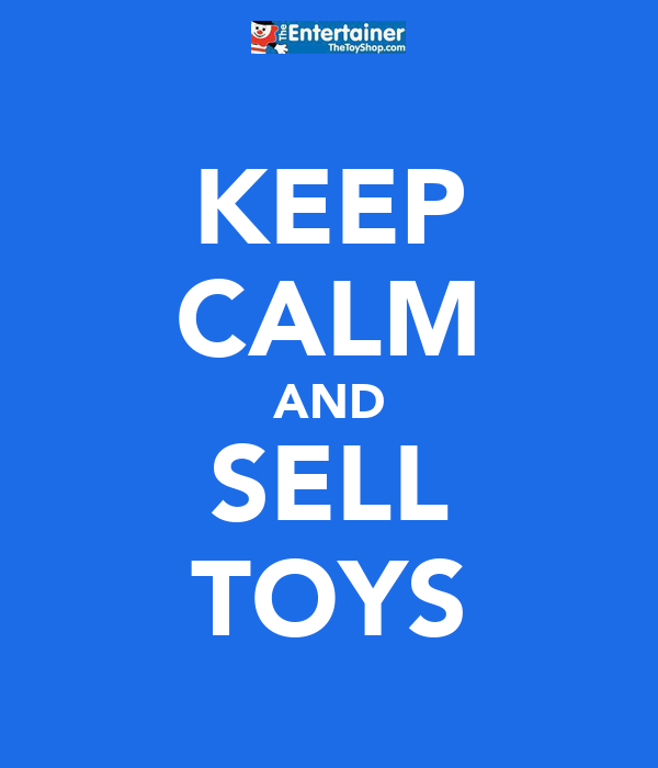 KEEP CALM AND SELL TOYS