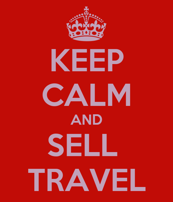 KEEP CALM AND SELL  TRAVEL