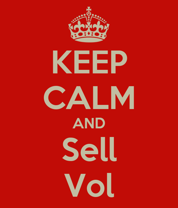 KEEP CALM AND Sell Vol