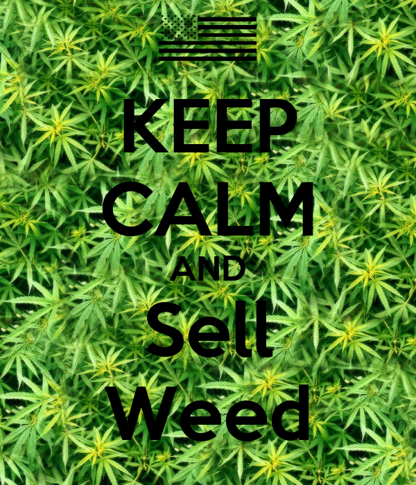 KEEP CALM AND Sell Weed