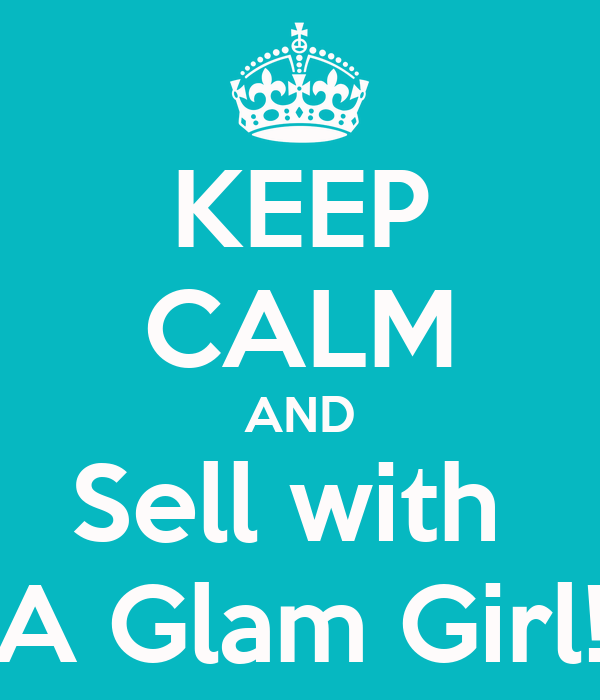 KEEP CALM AND Sell with  A Glam Girl!