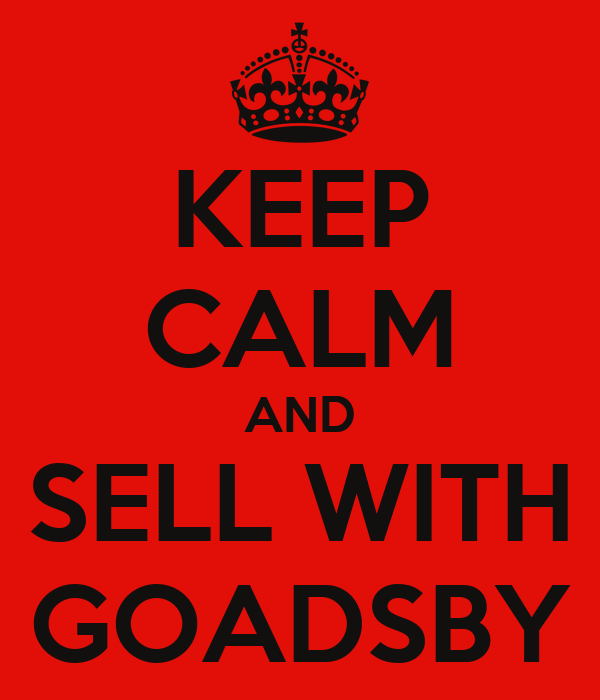 KEEP CALM AND SELL WITH GOADSBY