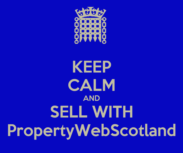 KEEP CALM AND SELL WITH PropertyWebScotland