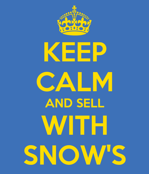 KEEP CALM AND SELL WITH SNOW'S