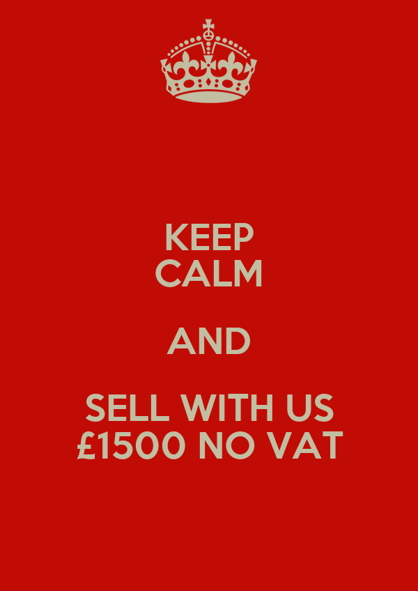 KEEP CALM AND SELL WITH US £1500 NO VAT