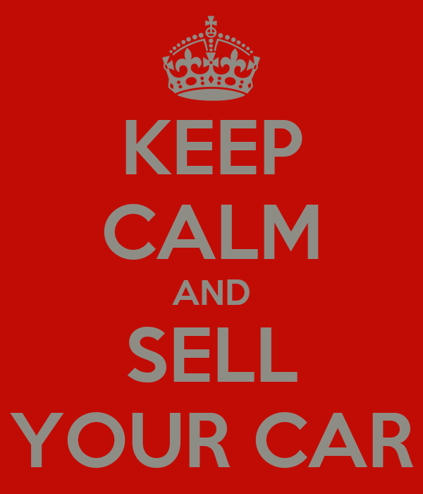 KEEP CALM AND SELL YOUR CAR