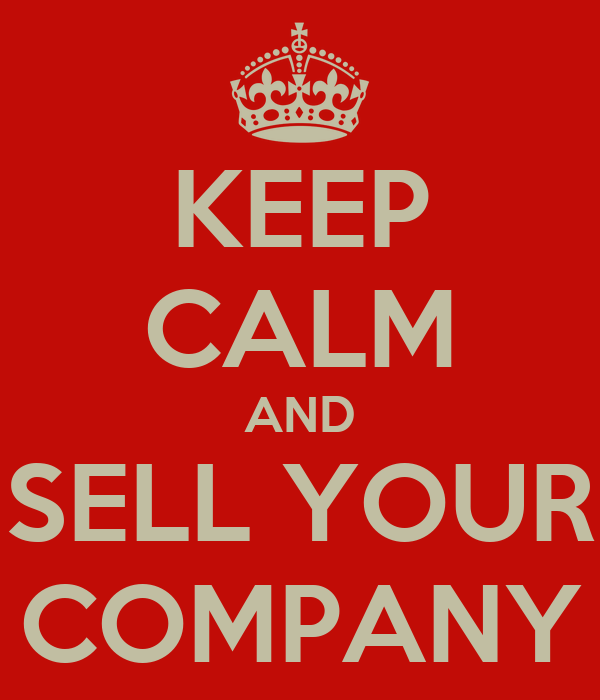 KEEP CALM AND SELL YOUR COMPANY