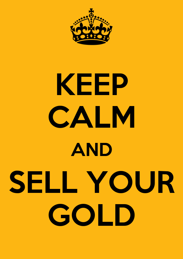 KEEP CALM AND SELL YOUR GOLD