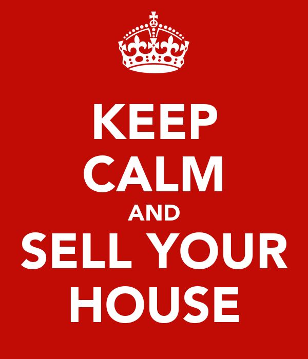 KEEP CALM AND SELL YOUR HOUSE