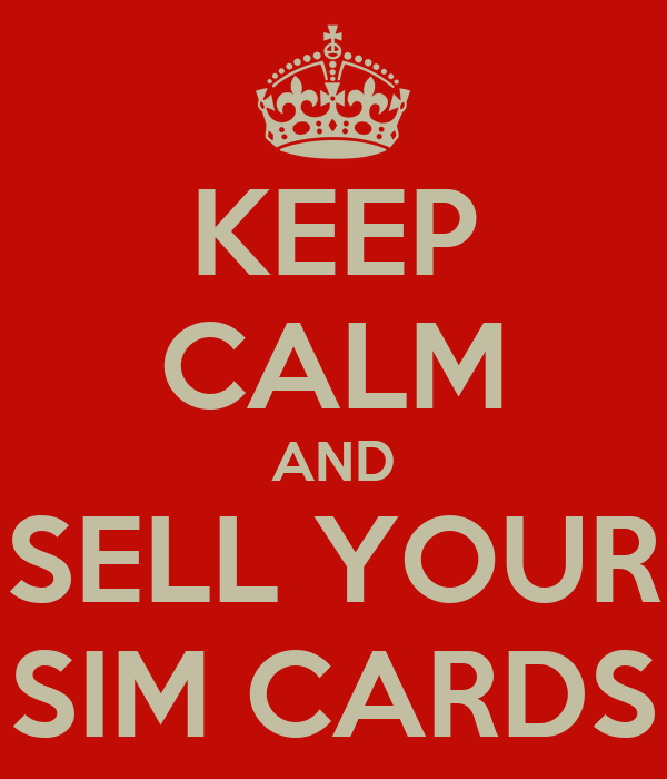 KEEP CALM AND SELL YOUR SIM CARDS