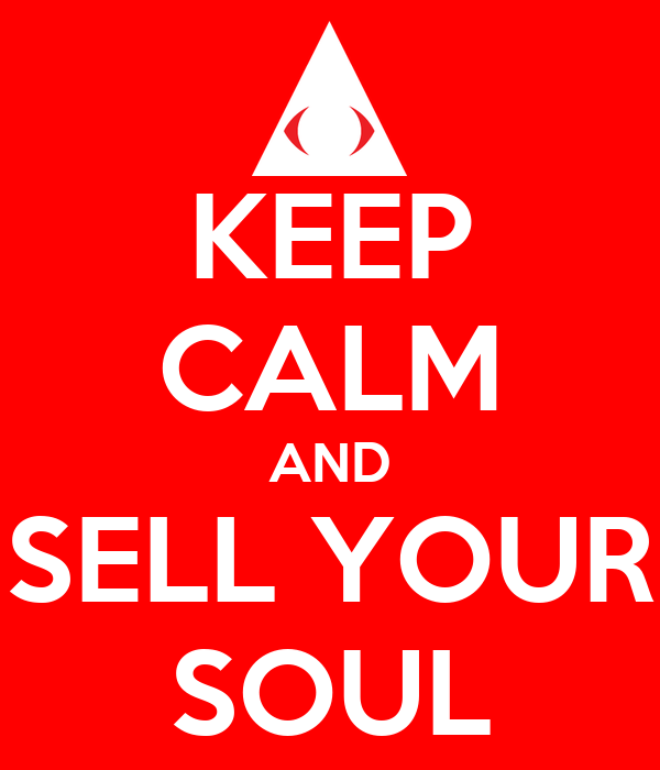 KEEP CALM AND SELL YOUR SOUL