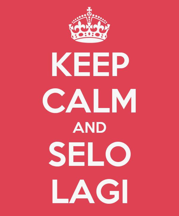 KEEP CALM AND SELO LAGI