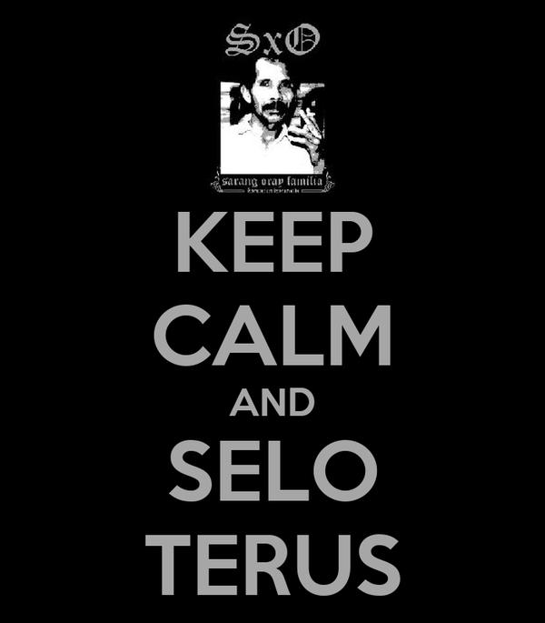 KEEP CALM AND SELO TERUS