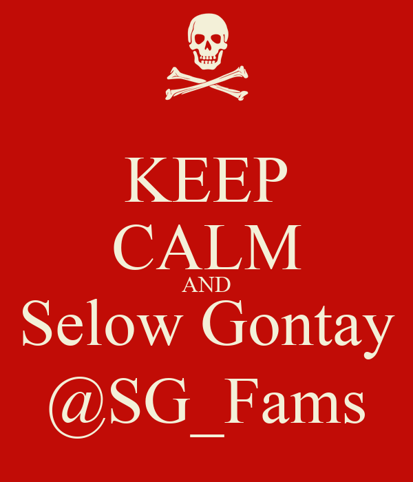 KEEP CALM AND Selow Gontay @SG_Fams