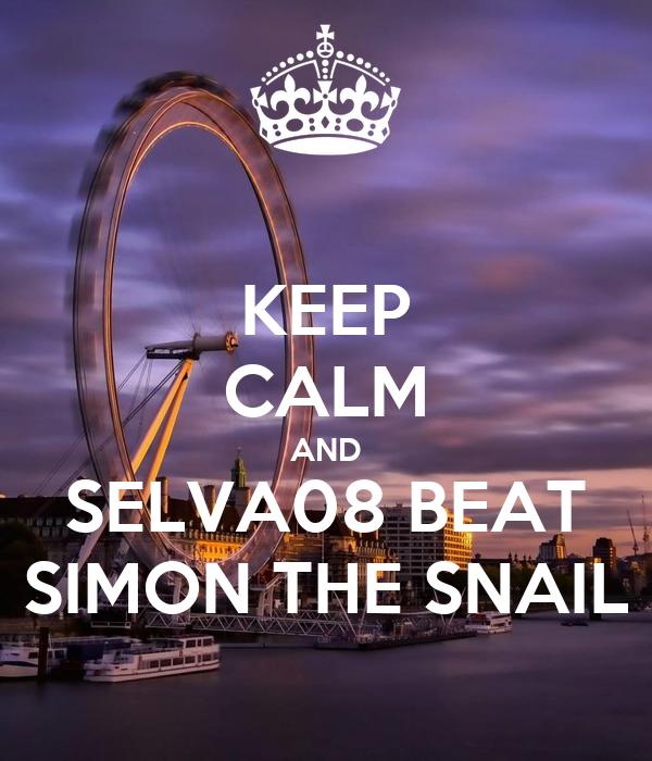 KEEP CALM AND SELVA08 BEAT SIMON THE SNAIL