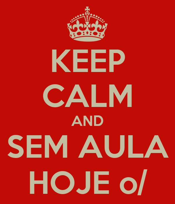 KEEP CALM AND SEM AULA HOJE o/
