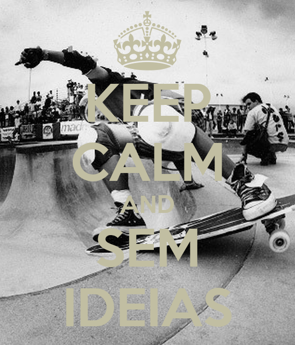 KEEP CALM AND SEM IDEIAS