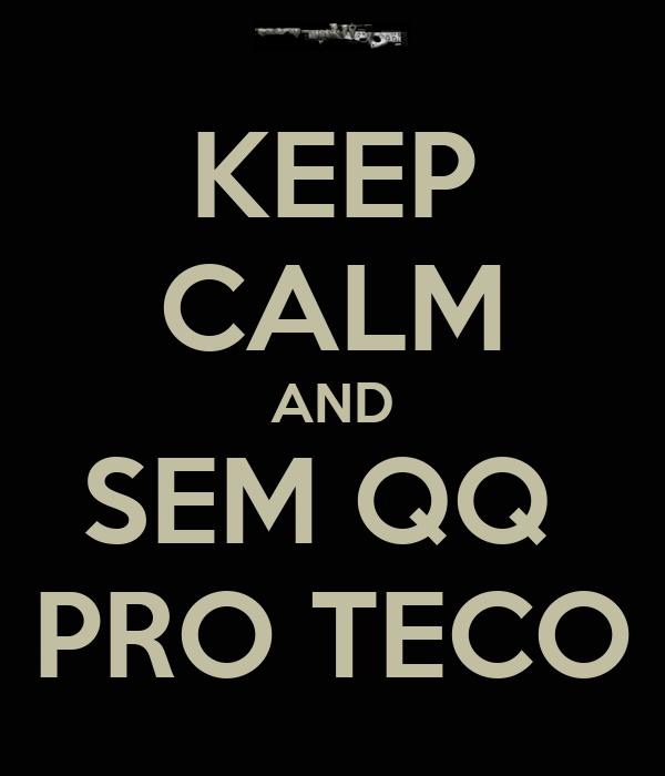 KEEP CALM AND SEM QQ  PRO TECO