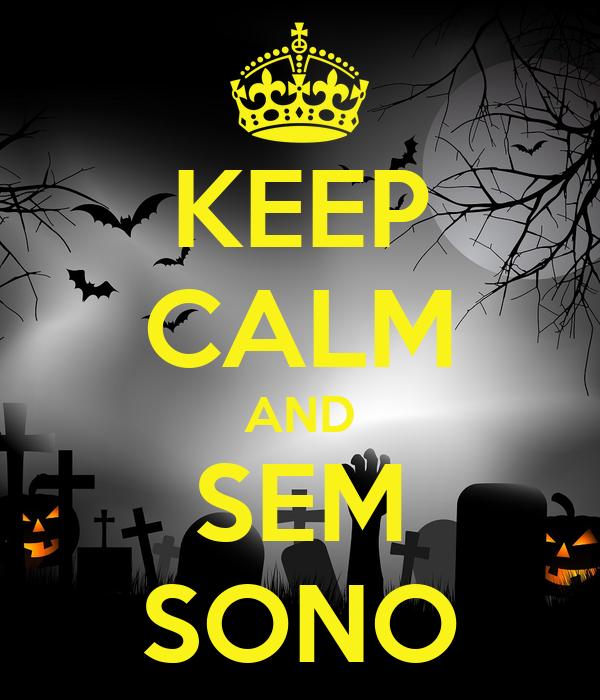 KEEP CALM AND SEM SONO
