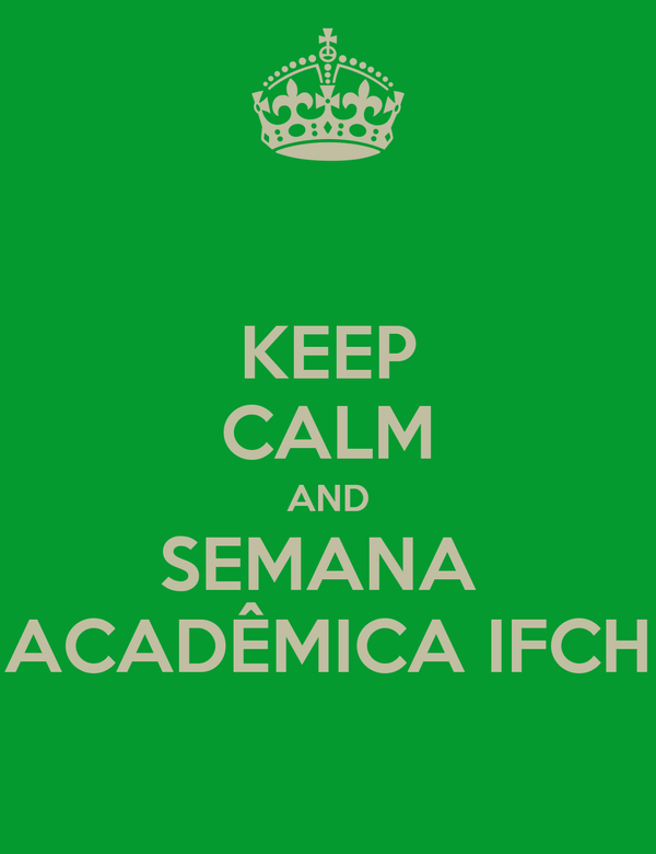 KEEP CALM AND SEMANA  ACADÊMICA IFCH