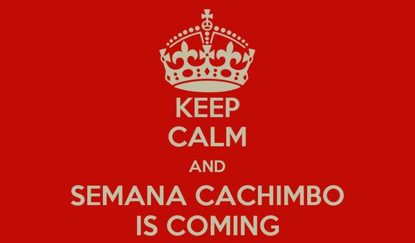 KEEP CALM AND SEMANA CACHIMBO IS COMING