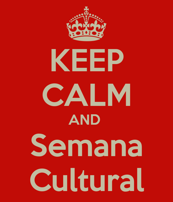KEEP CALM AND  Semana Cultural