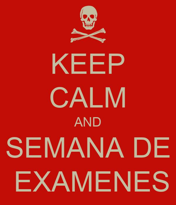KEEP CALM AND SEMANA DE  EXAMENES