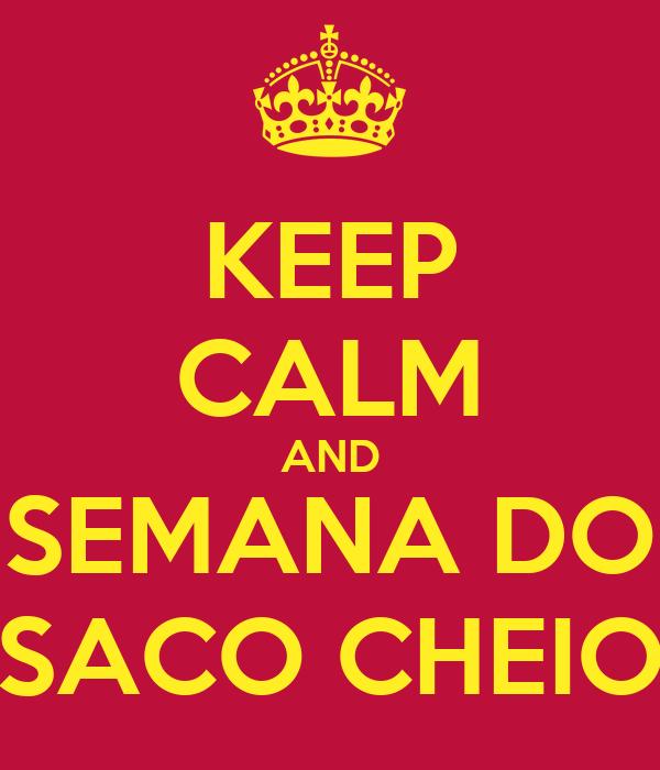 KEEP CALM AND SEMANA DO SACO CHEIO