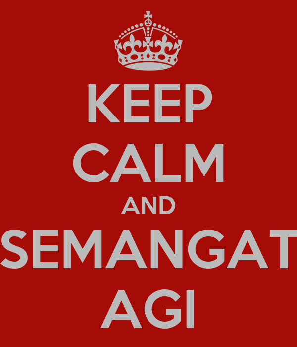 KEEP CALM AND SEMANGAT AGI