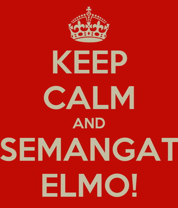 KEEP CALM AND SEMANGAT ELMO!