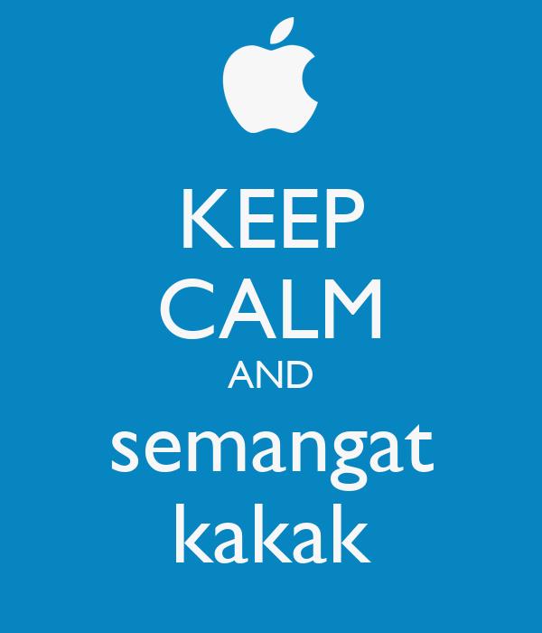 KEEP CALM AND semangat kakak