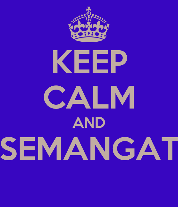 KEEP CALM AND SEMANGAT