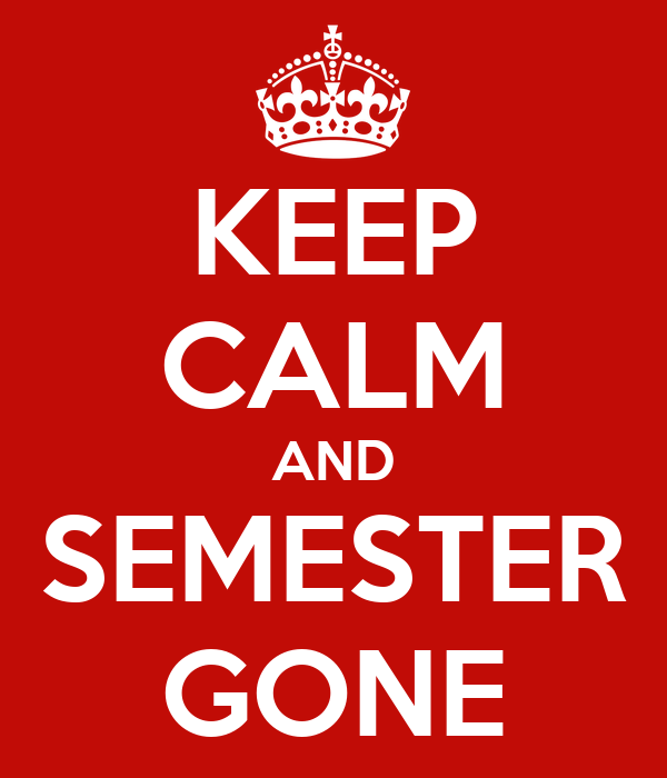 KEEP CALM AND SEMESTER GONE