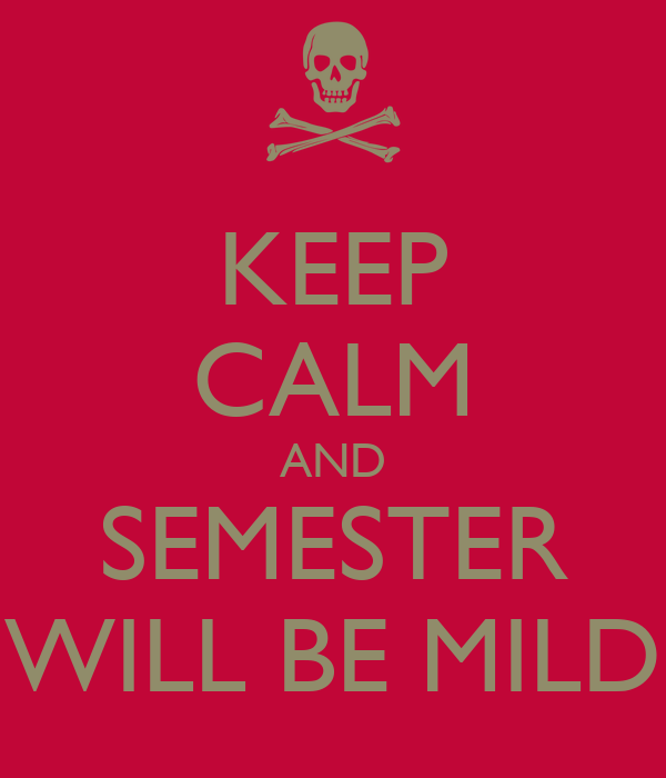 KEEP CALM AND SEMESTER WILL BE MILD