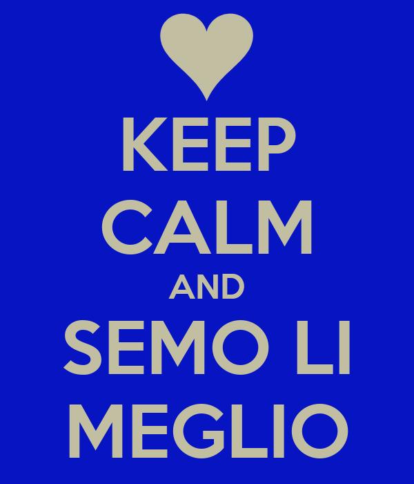 KEEP CALM AND SEMO LI MEGLIO