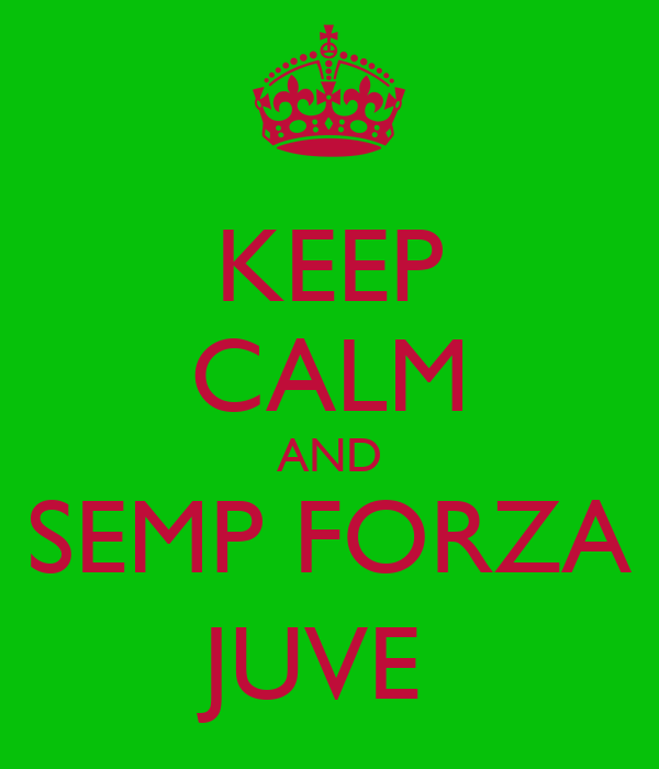 KEEP CALM AND SEMP FORZA JUVE