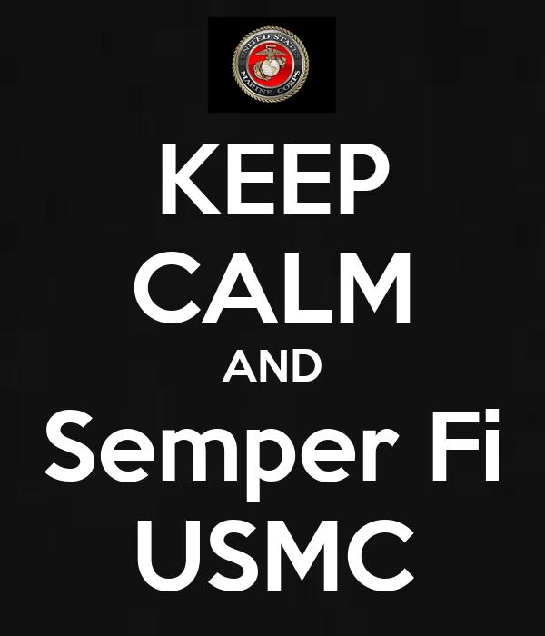 KEEP CALM AND Semper Fi USMC