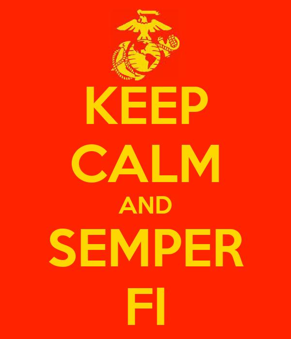 KEEP CALM AND SEMPER FI