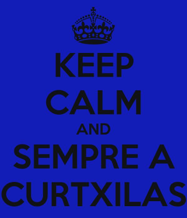 KEEP CALM AND SEMPRE A CURTXILAS